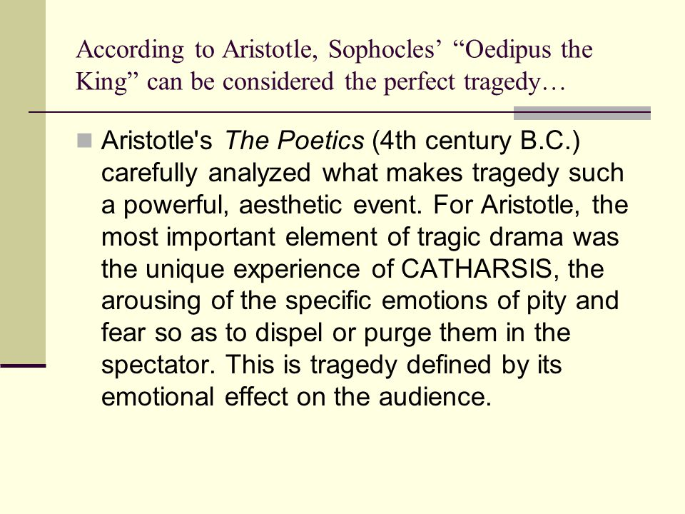 """According to Aristotle, Sophocles' """"Oedipus the King"""" can be considered the perfect tragedy… Aristotle's The Poetics (4th century B.C.) carefully anal"""