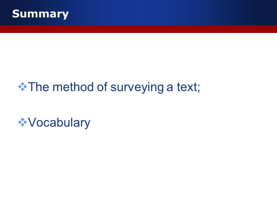 Summary  The method of surveying a text;  Vocabulary