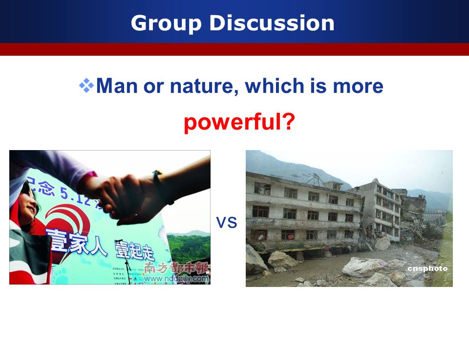 Group Discussion  Man or nature, which is more powerful vs