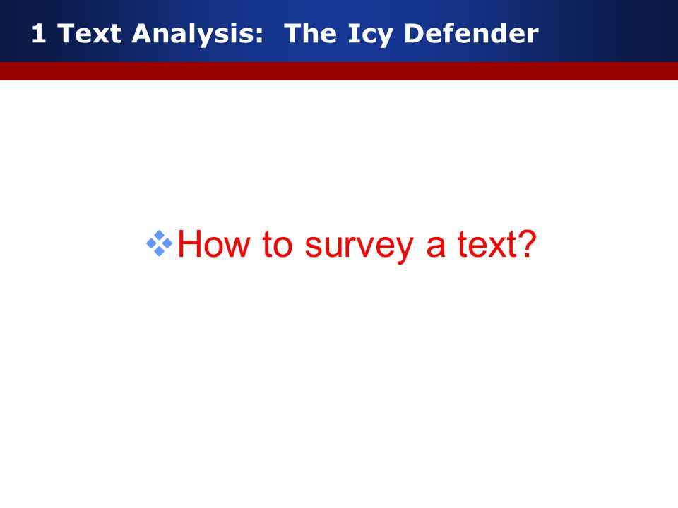 1 Text Analysis: The Icy Defender  How to survey a text