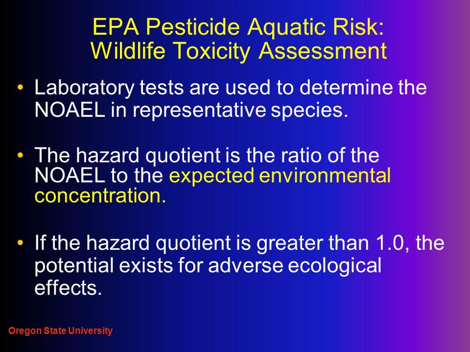 Oregon State University EPA Pesticide Aquatic Risk: Wildlife Toxicity Assessment Laboratory tests are used to determine the NOAEL in representative species.