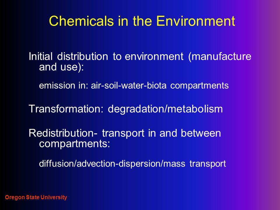 Oregon State University Pesticide degradation half-life Half-life = the amount of time it takes the parent compound to decay to half its original amount Half-life in an environmental compartment: (soil-air-water-biota) sum of all degradation and transport pathways