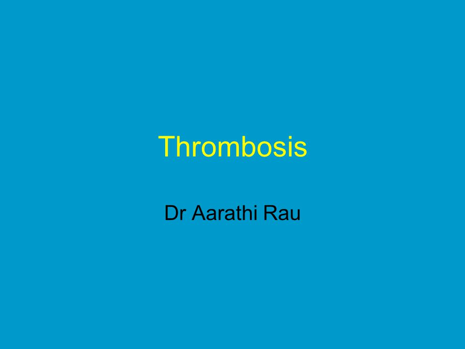 Thrombosis Dr Aarathi Rau