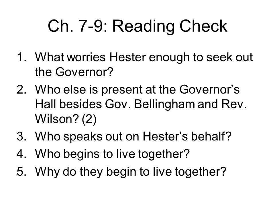 Chapter 7: The Governor's Hall Hester is afraid that they will take Pearl away from her Hester understands that Pearl is her punishment and gift from God—to remind her of her sin and her love Irony & satire: the governor's hall is exquisite when the Puritan code strictly forbids earthly treasures