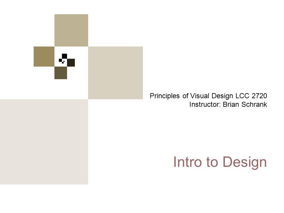 Principles of Visual Design 2720 Principles of Visual Design LCC 2720 Instructor: Brian Schrank Intro to Design
