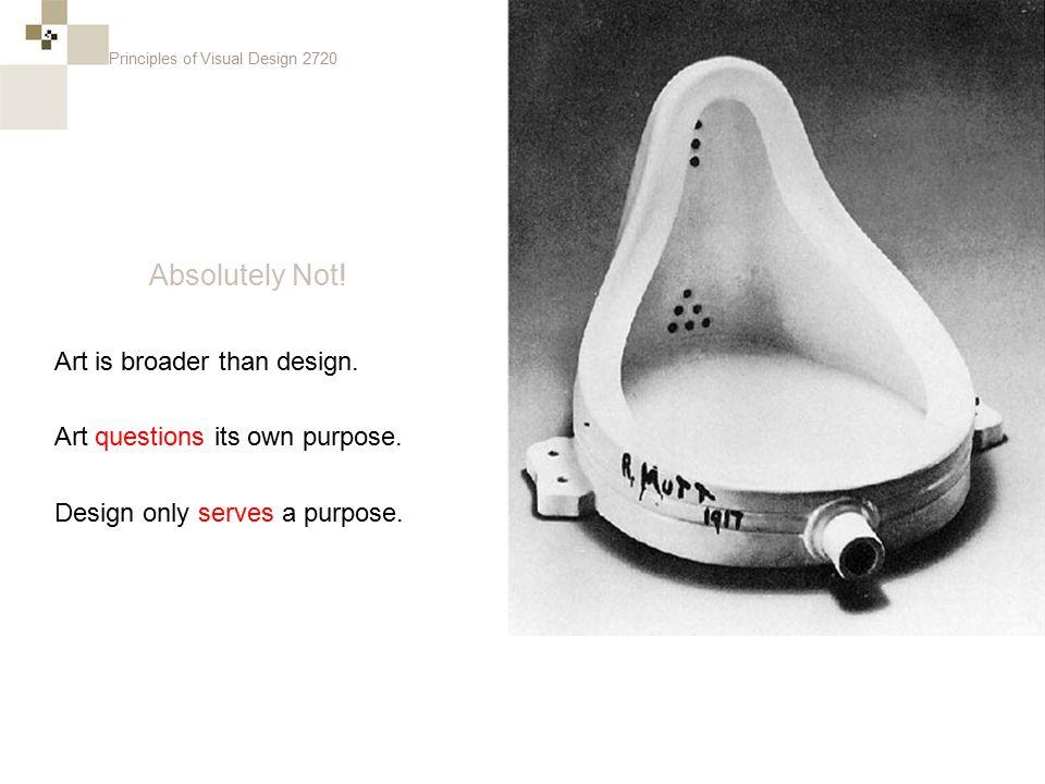 Principles of Visual Design 2720 Art is broader than design.