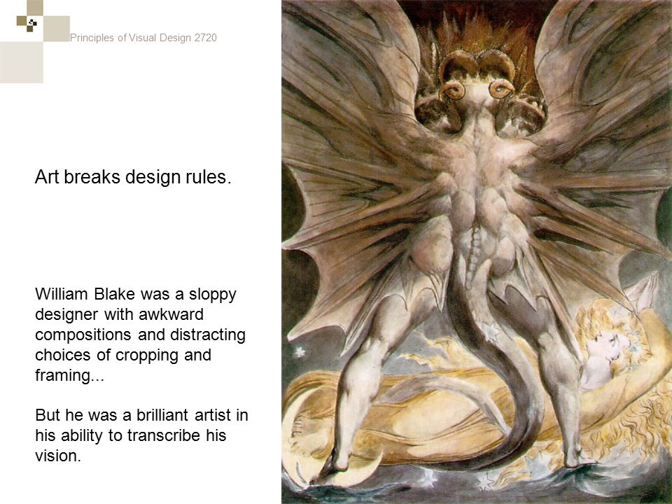 Principles of Visual Design 2720 William Blake was a sloppy designer with awkward compositions and distracting choices of cropping and framing... But