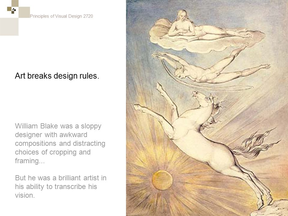 Principles of Visual Design 2720 William Blake was a sloppy designer with awkward compositions and distracting choices of cropping and framing...