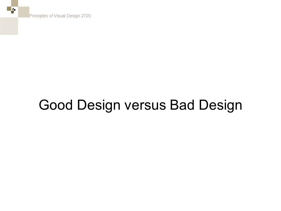 Principles of Visual Design 2720 Good Design versus Bad Design
