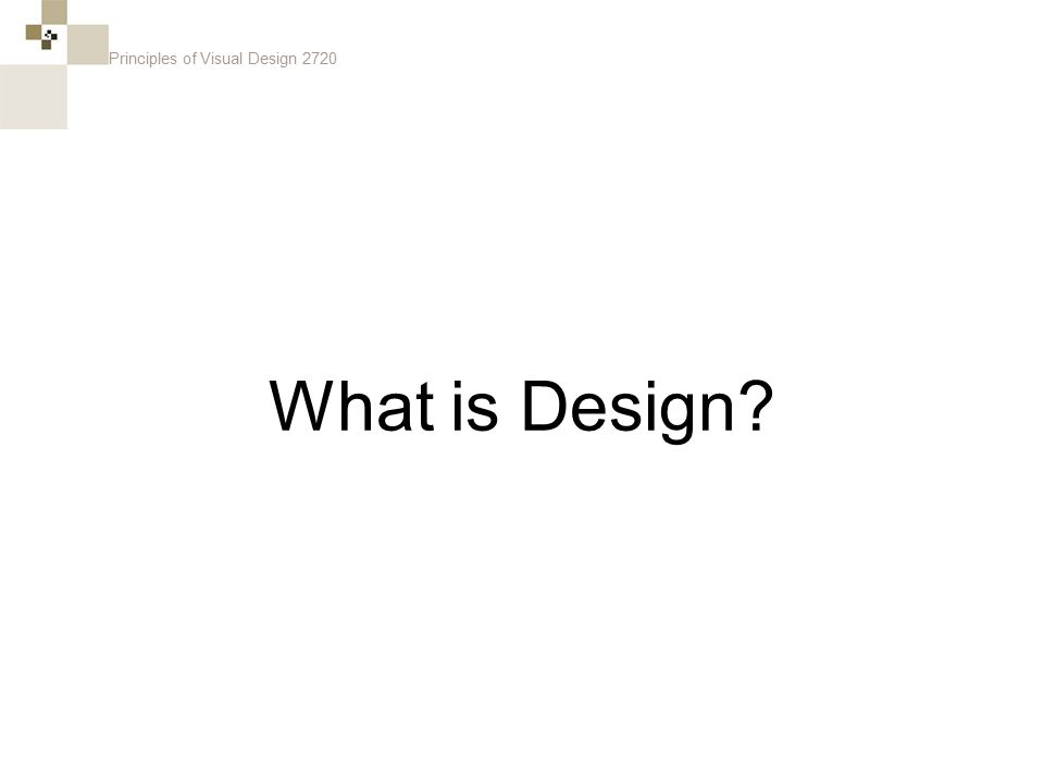 Principles of Visual Design 2720 Design is a plan for arranging elements in such a way as to accomplish a particular purpose.