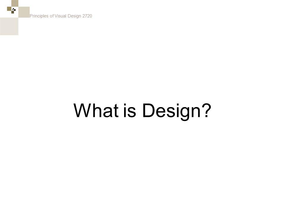 Principles of Visual Design 2720 What is Design