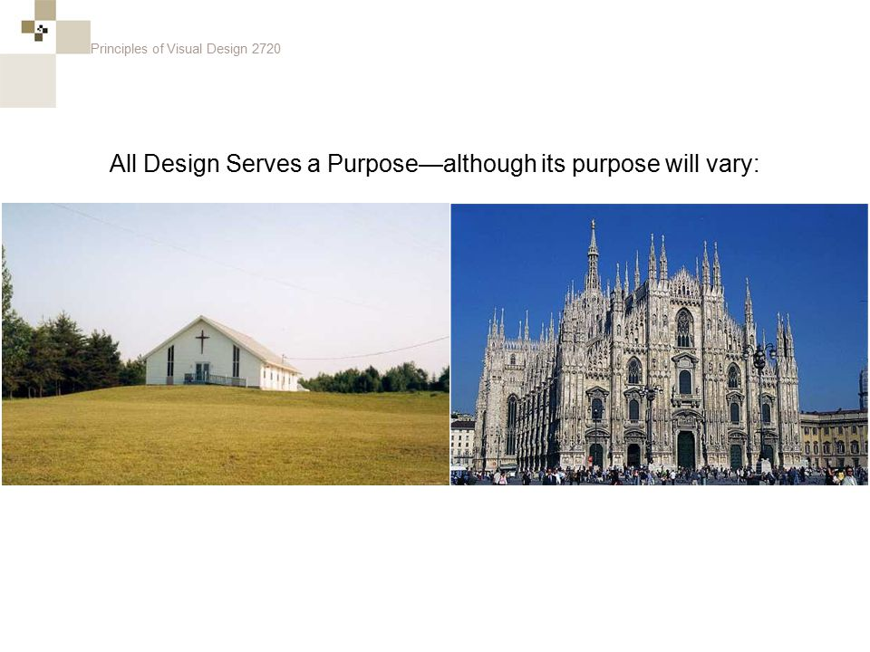Principles of Visual Design 2720 All Design Serves a Purpose—although its purpose will vary: