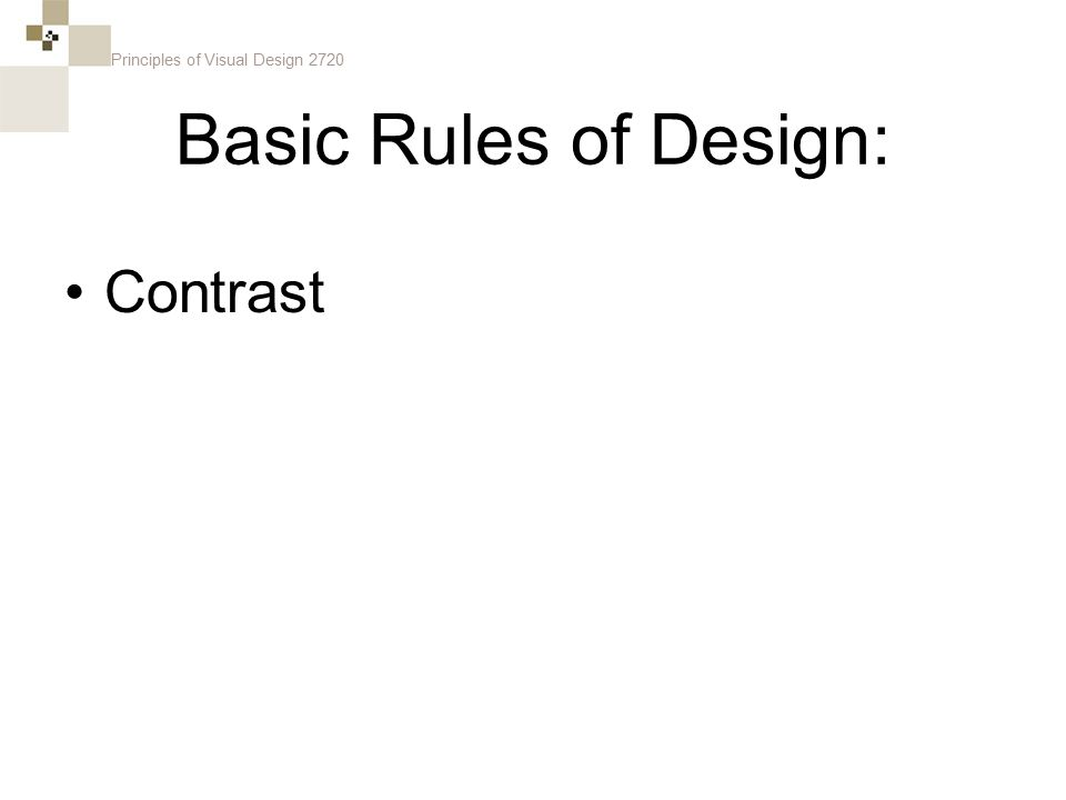 Principles of Visual Design 2720 Basic Rules of Design: Contrast