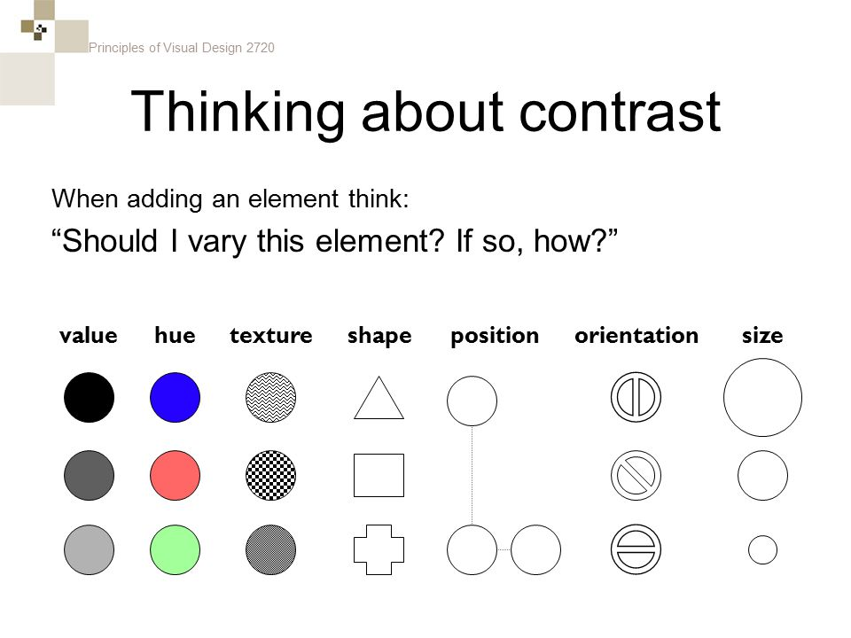"""Principles of Visual Design 2720 When adding an element think: """"Should I vary this element? If so, how?"""" Thinking about contrast sizevaluehueorientati"""