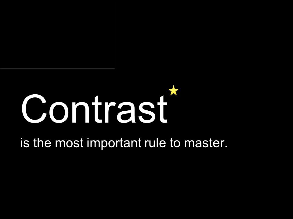 Principles of Visual Design 2720 Contrast is the most important rule to master.