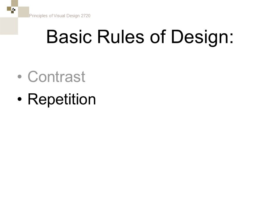 Principles of Visual Design 2720 Basic Rules of Design: Contrast Repetition