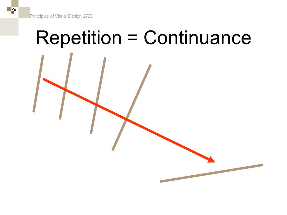 Principles of Visual Design 2720 Repetition = Continuance
