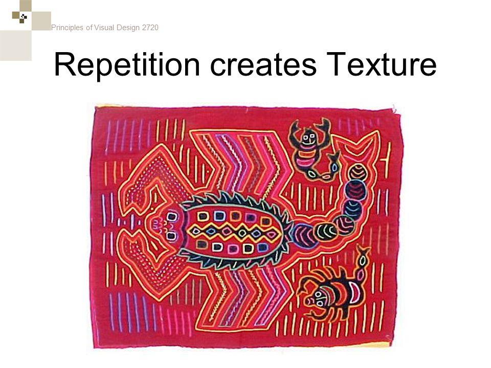 Principles of Visual Design 2720 Repetition creates Texture