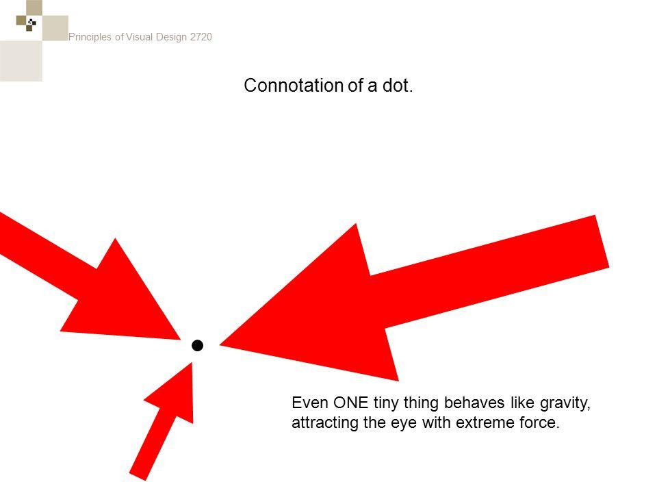 Principles of Visual Design 2720 Connotation of a dot.