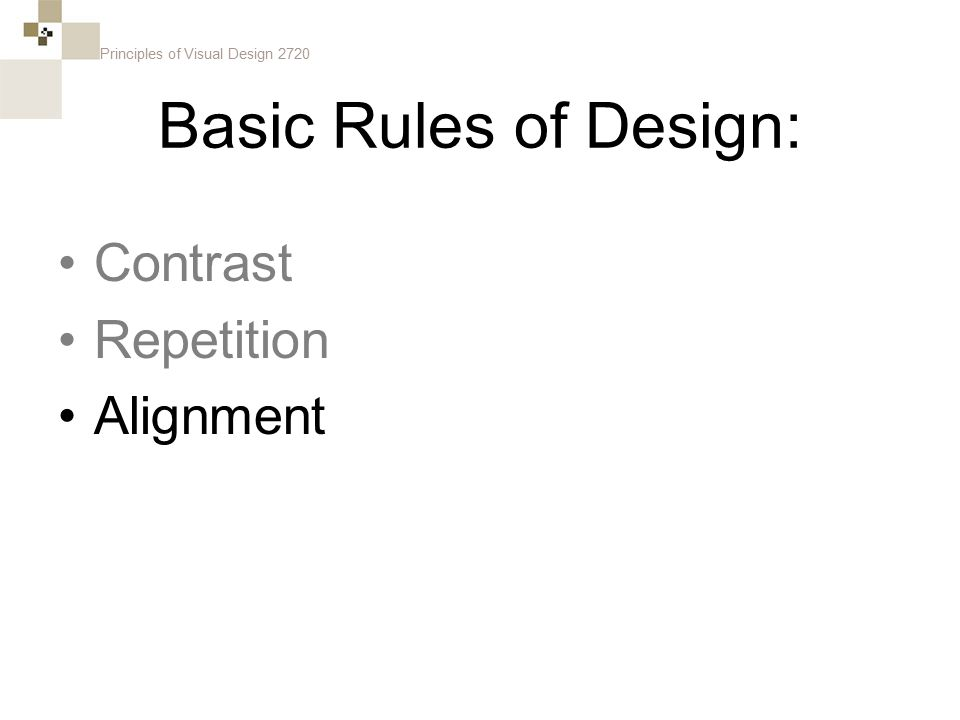 Principles of Visual Design 2720 Basic Rules of Design: Contrast Repetition Alignment