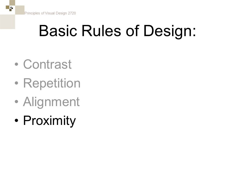 Principles of Visual Design 2720 Basic Rules of Design: Contrast Repetition Alignment Proximity