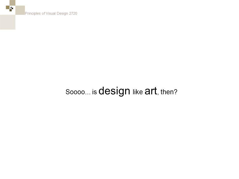 Principles of Visual Design 2720 Soooo... is design like art, then