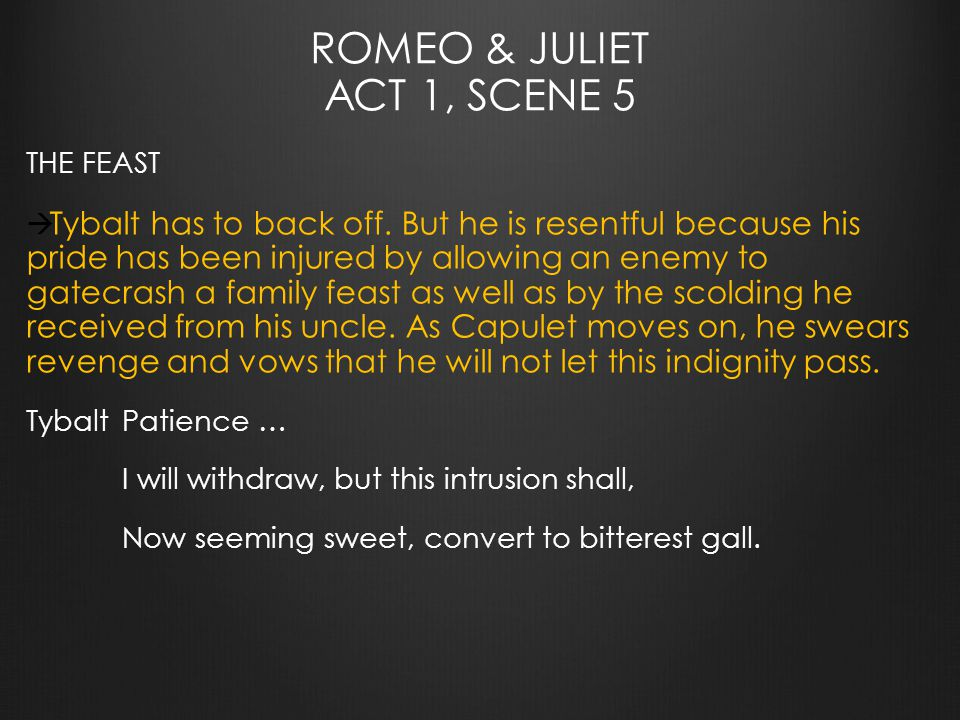 ROMEO & JULIET ACT 1, SCENE 5 THE FEAST  Tybalt has to back off.