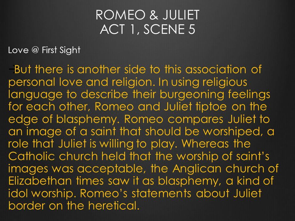 ROMEO & JULIET ACT 1, SCENE 5 Love @ First Sight  But there is another side to this association of personal love and religion.