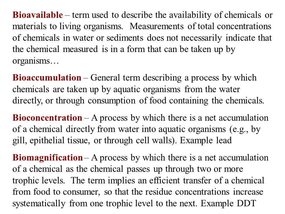 Bioavailable – term used to describe the availability of chemicals or materials to living organisms.