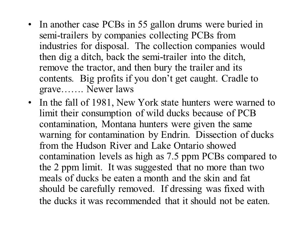 In another case PCBs in 55 gallon drums were buried in semi-trailers by companies collecting PCBs from industries for disposal. The collection compani