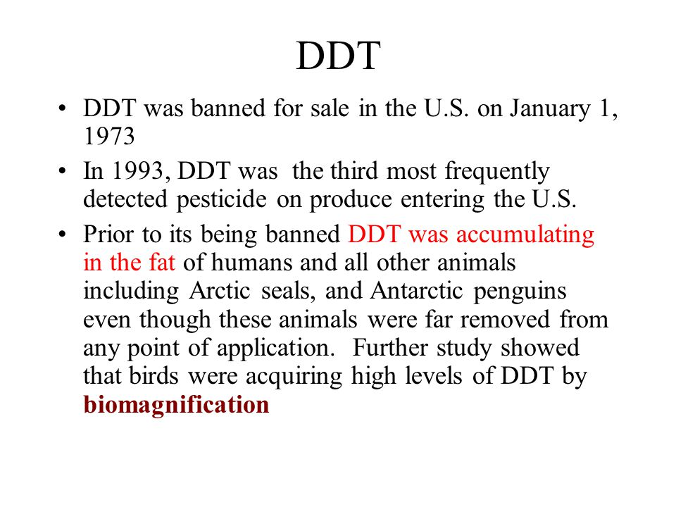 DDT DDT was banned for sale in the U.S.