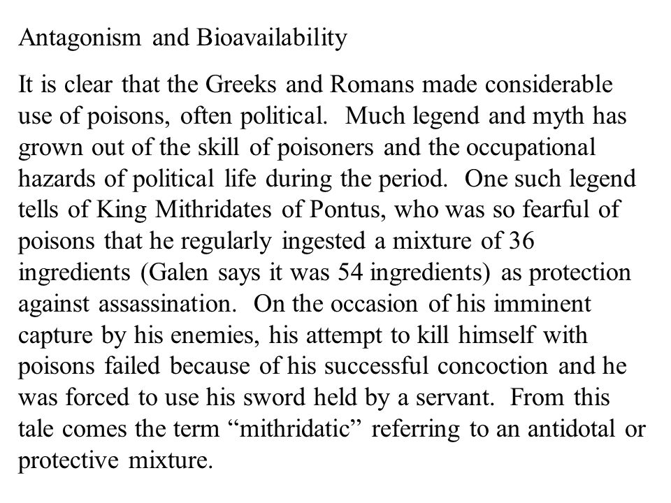 Antagonism and Bioavailability It is clear that the Greeks and Romans made considerable use of poisons, often political. Much legend and myth has grow