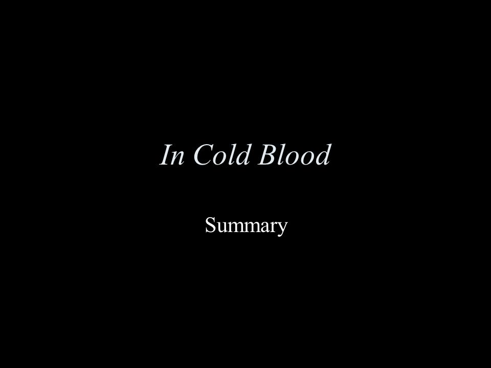 In Cold Blood Summary