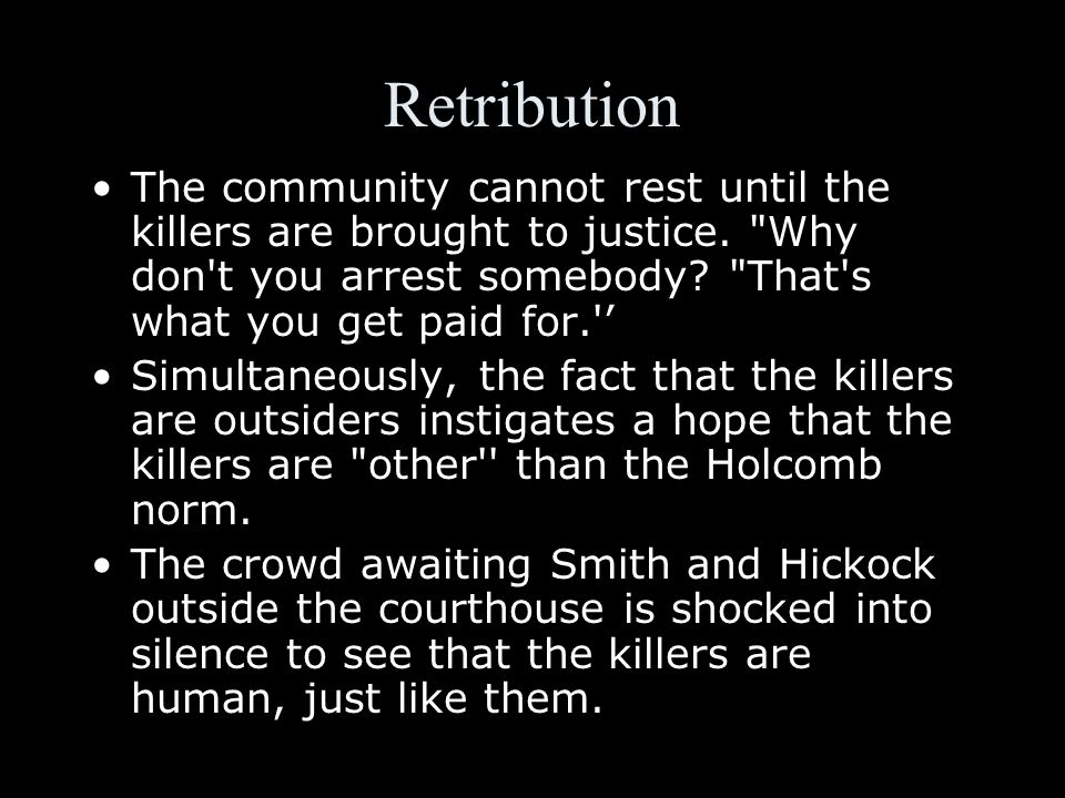 Retribution The community cannot rest until the killers are brought to justice.