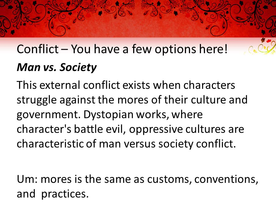 Conflict – You have a few options here. Man vs.