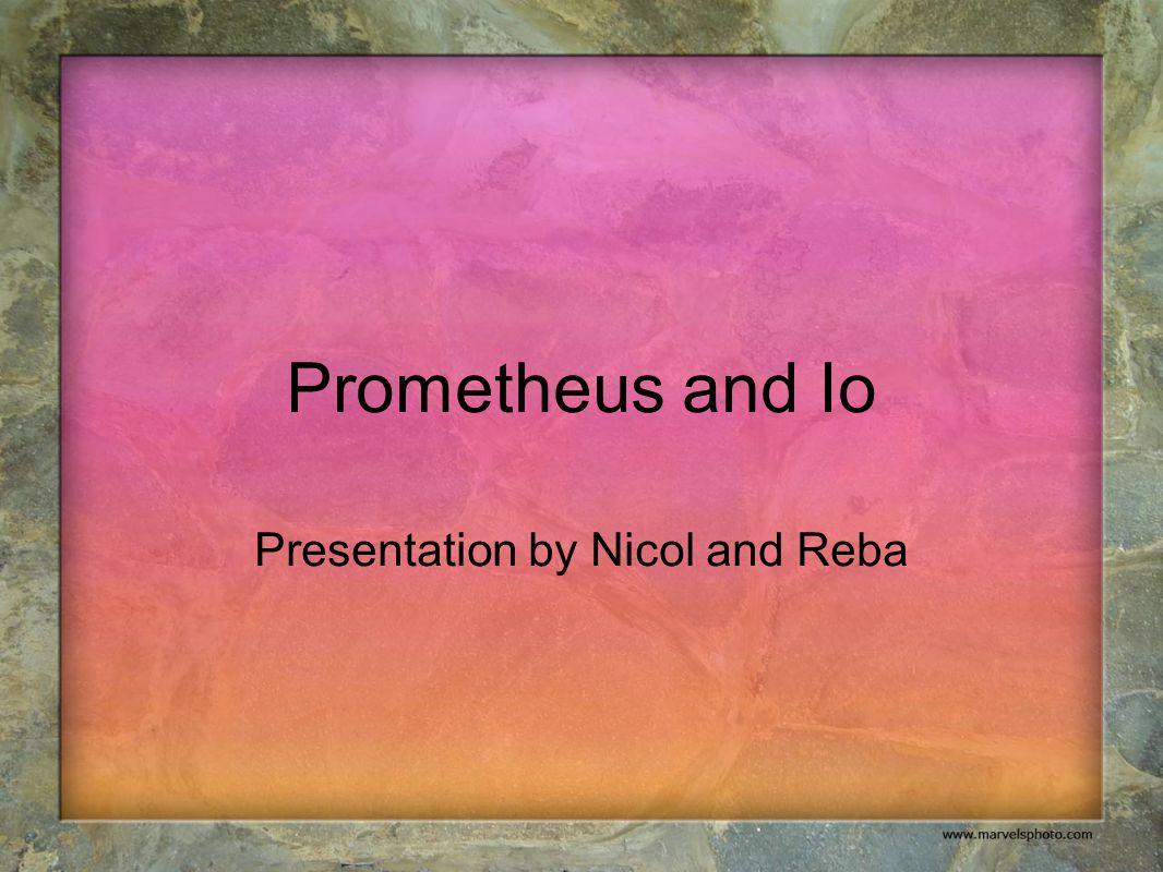 Prometheus and Io Presentation by Nicol and Reba