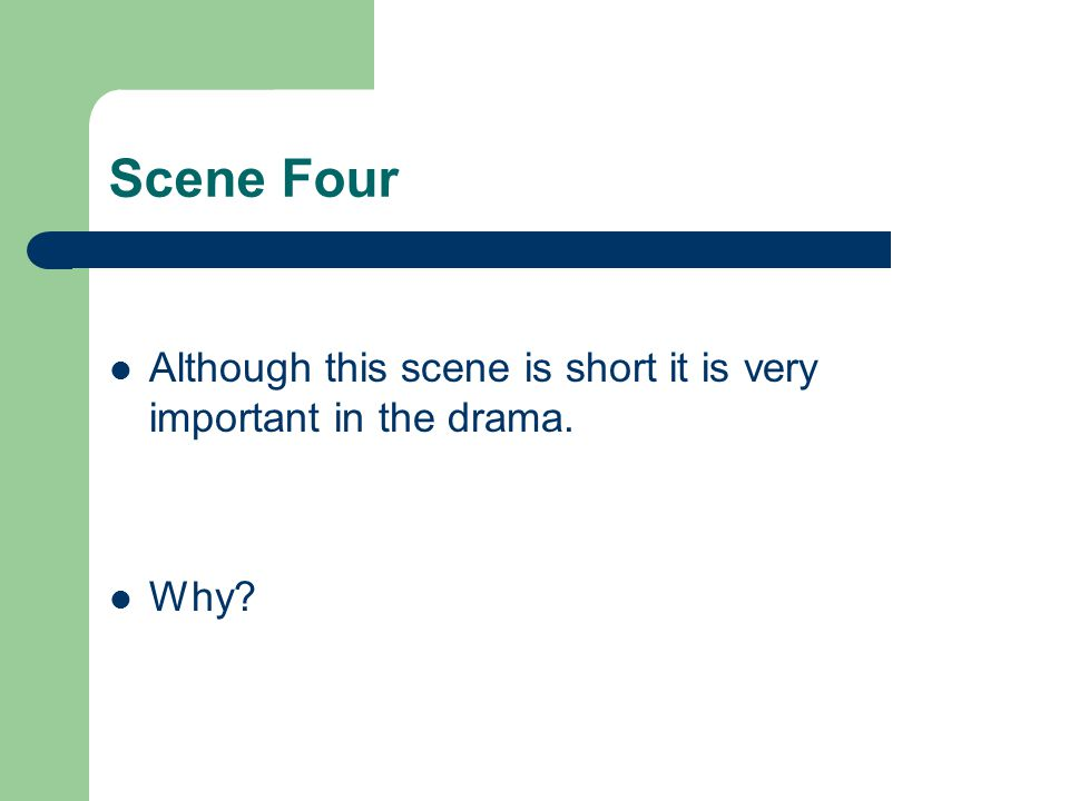 Scene Four Although this scene is short it is very important in the drama. Why?