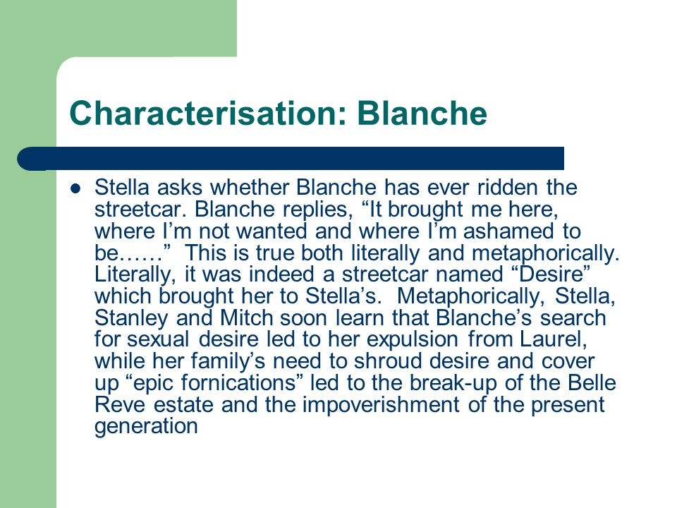"""Characterisation: Blanche Stella asks whether Blanche has ever ridden the streetcar. Blanche replies, """"It brought me here, where I'm not wanted and wh"""