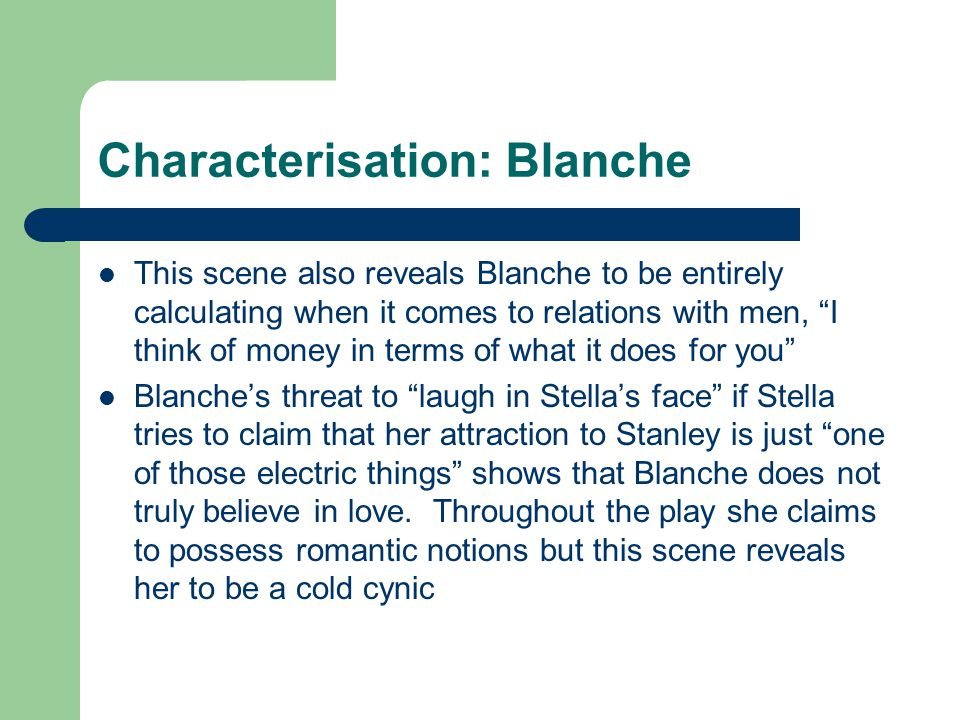 """Characterisation: Blanche This scene also reveals Blanche to be entirely calculating when it comes to relations with men, """"I think of money in terms o"""