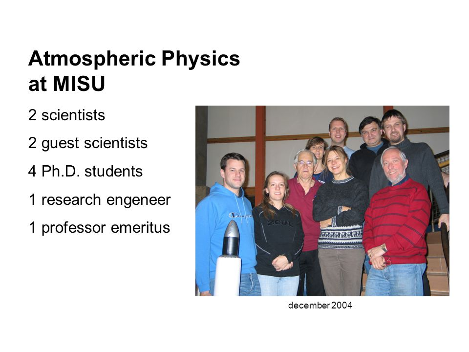Atmospheric Physics at MISU 2 scientists 2 guest scientists 4 Ph.D.
