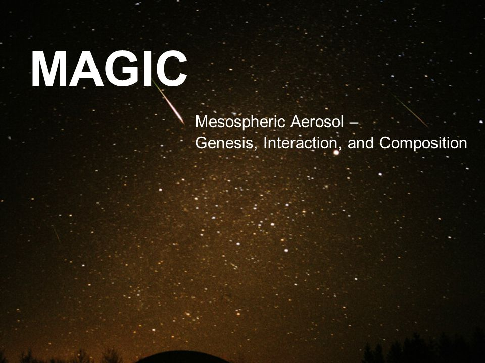 MAGIC Mesospheric Aerosol – Genesis, Interaction, and Composition