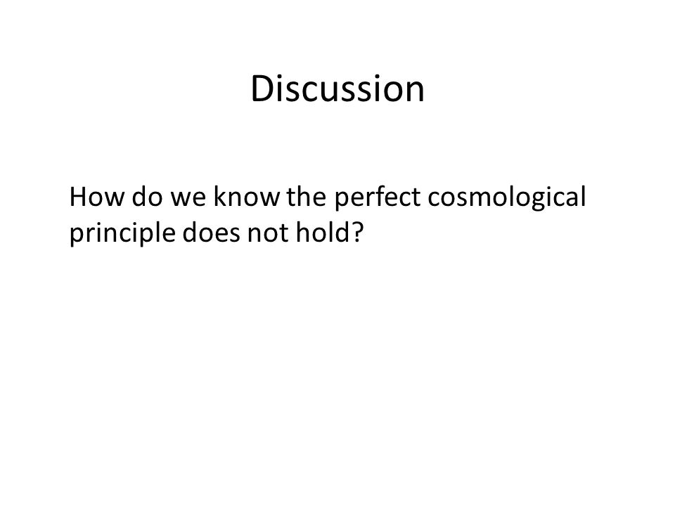 Discussion How do we know the perfect cosmological principle does not hold?