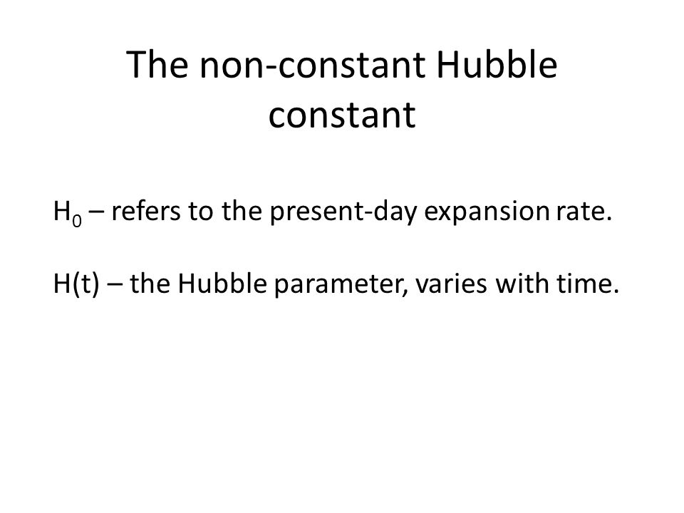 The non-constant Hubble constant H 0 – refers to the present-day expansion rate.