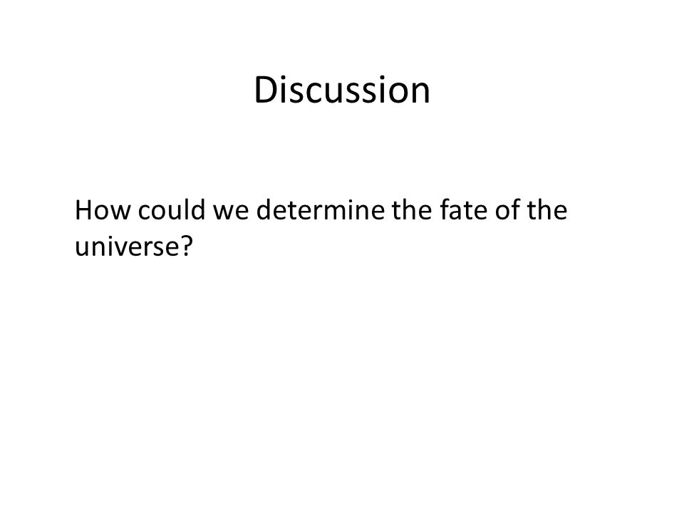 How could we determine the fate of the universe Discussion