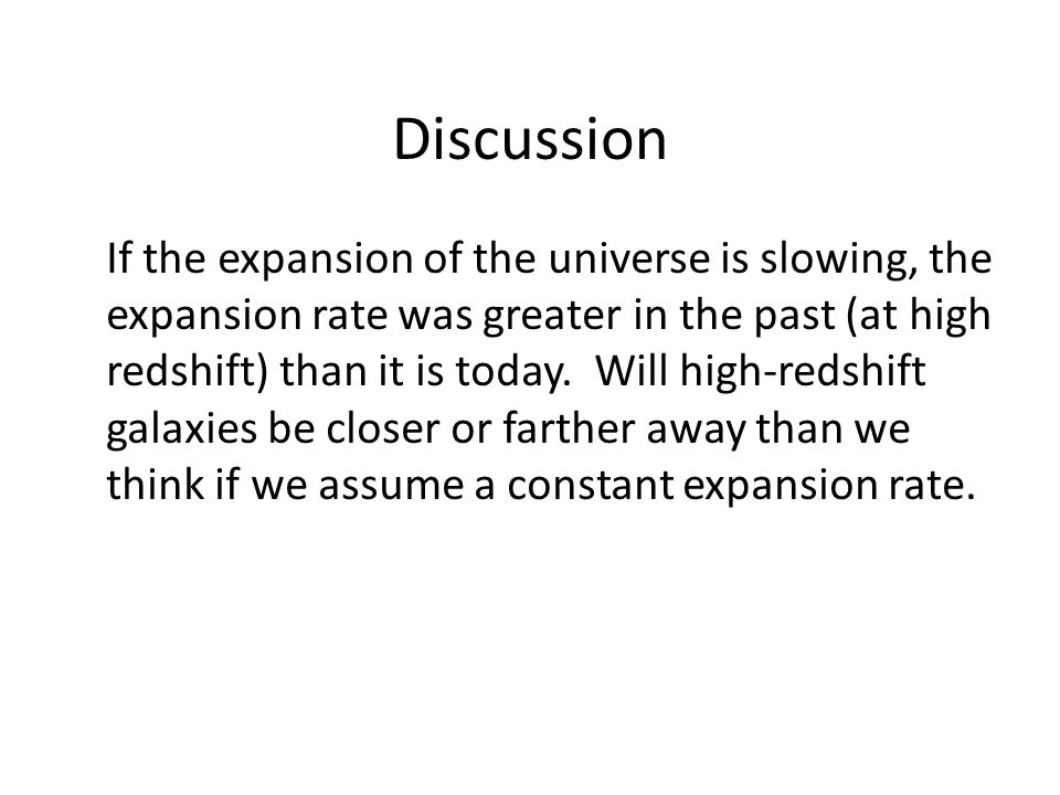 Discussion If the expansion of the universe is slowing, the expansion rate was greater in the past (at high redshift) than it is today. Will high-reds