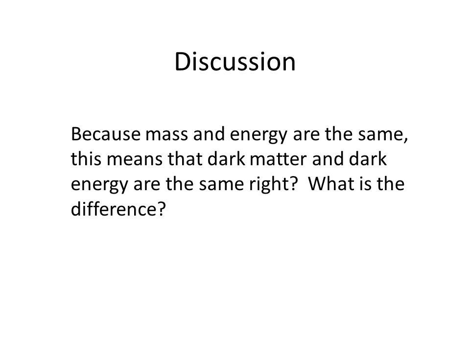Discussion Because mass and energy are the same, this means that dark matter and dark energy are the same right.