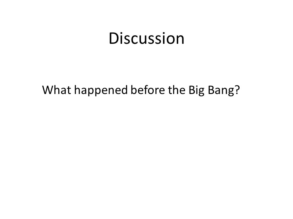 Discussion What happened before the Big Bang