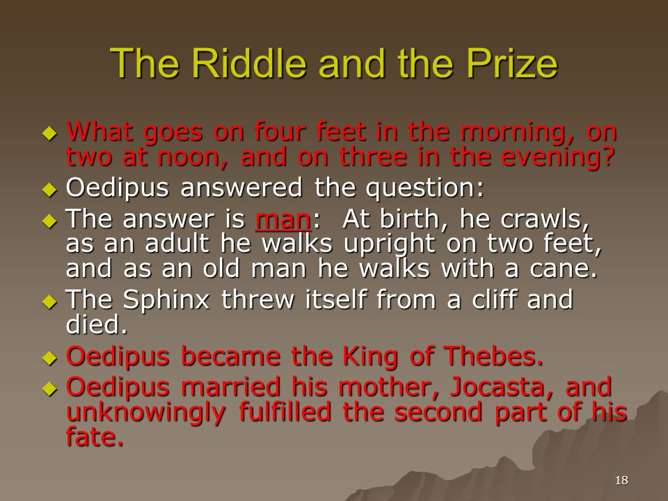 18 The Riddle and the Prize  What goes on four feet in the morning, on two at noon, and on three in the evening.