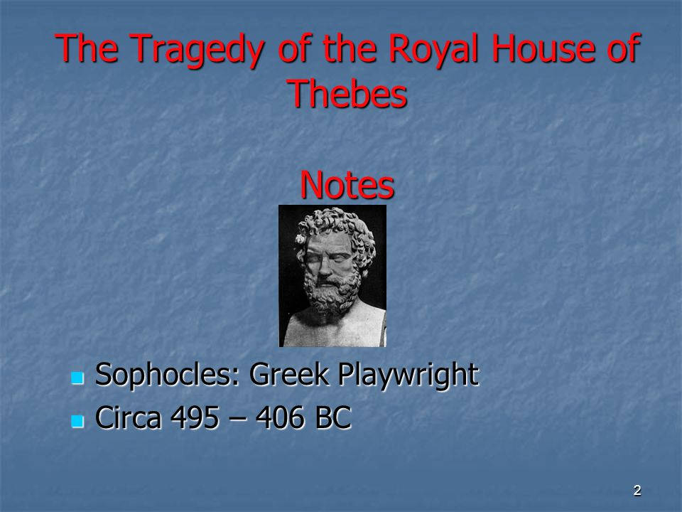3 The Three Plays of the Oedipus Cycle  Oedipus the King  Oedipus at Colonus  Antigone Written circa 411 BC Antigone is the third play in the trilogy, but Sophocles wrote it before he wrote the other two plays.