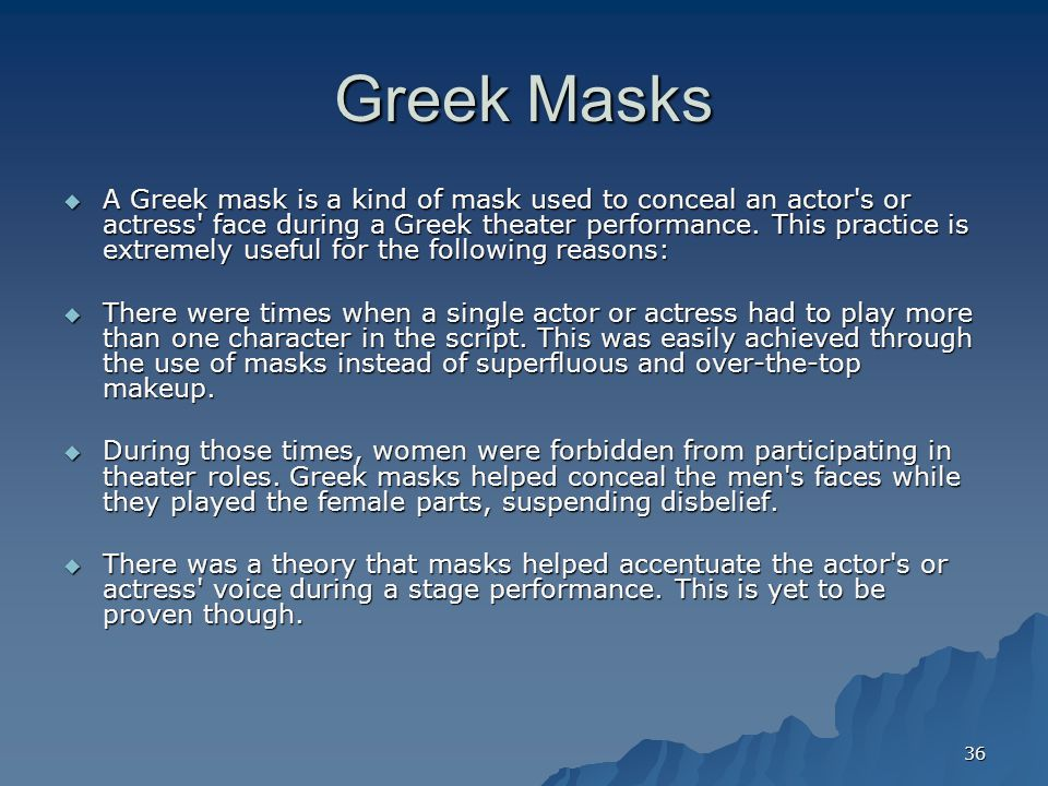 36 Greek Masks  A Greek mask is a kind of mask used to conceal an actor s or actress face during a Greek theater performance.